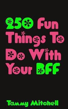 Paperback 250 Fun Things To Do With Your BFF Book