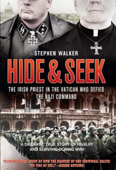 Hardcover Hide & Seek: The Irish Priest in the Vatican Who Defied the Nazi Command Book