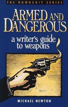 Armed and Dangerous: A Writer's Guide to Weapons - Book  of the Howdunit Series