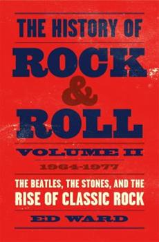 Hardcover The History of Rock & Roll, Volume 2: 1964-1977: The Beatles, the Stones, and the Rise of Classic Rock Book