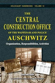 The Central Construction Office of the Waffen-SS and Police Auschwitz: Organization, Responsibilities, Activities - Book #13 of the Holocaust Handbook