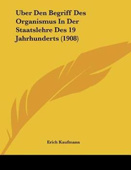 Paperback Uber Den Begriff Des Organismus In Der Staatslehre Des 19 Jahrhunderts (1908) Book