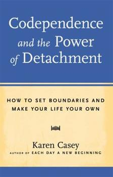 Codependence and the Power of Detachment 1573243620 Book Cover