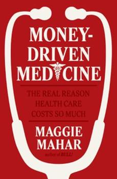 Money-Driven Medicine: The Real Reason Health Care Costs So Much 006076533X Book Cover