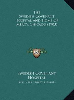 Hardcover The Swedish Covenant Hospital and Home of Mercy, Chicago Book