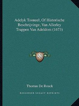 Hardcover Adelyk Tooneel, Of Historische Beschrijvinge, Van Allerley Trappen Van Adeldom (1673) Book