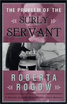 The Problem of the Surly Servant: A Charles Dodgson/Arthur Conan Doyle Mystery (Charles Dodgson/Arthur Conan Doyle Mysteries) 0312266383 Book Cover