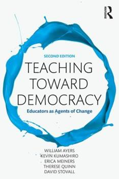 Teaching Toward Democracy 2e: Educators as Agents of Change 1594518432 Book Cover