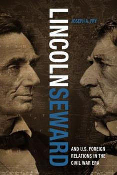 Hardcover Lincoln, Seward, and Us Foreign Relations in the Civil War Era Book