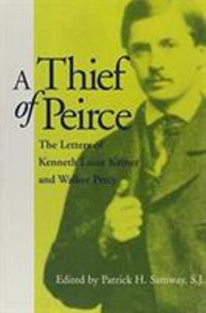 A Thief of Peirce: The Letters of Kenneth Laine Ketner and Walker Percy 0878058109 Book Cover