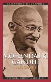 Mohandas K. Gandhi: A Biography - Book  of the Greenwood Biographies