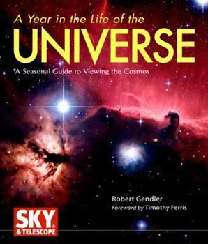 A Year in the Life of the Universe: A Seasonal Guide to Viewing the Cosmos 0760326428 Book Cover