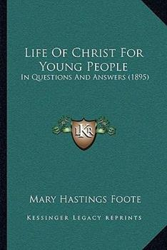 Paperback Life Of Christ For Young People: In Questions And Answers (1895) Book