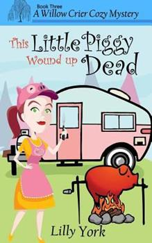 This Little Piggy Wound Up Dead - Book #3 of the Willow Crier Cozy Mysteries