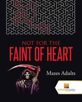Paperback Not For the Faint of Heart: Mazes Adults Book