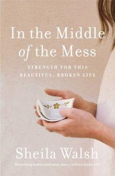 Paperback In The Middle Of The Mess: Strength For This Beautiful, Broken Life Book