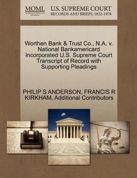 Paperback Worthen Bank and Trust Co. , N. A. V. National Bankamericard Incorporated U. S. Supreme Court Transcript of Record with Supporting Pleadings Book