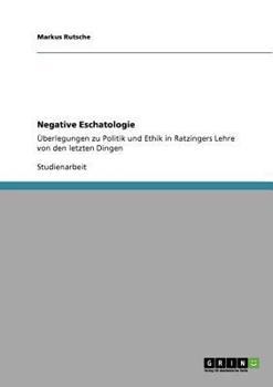 Paperback Negative Eschatologie : ?berlegungen zu Politik und Ethik in Ratzingers Lehre von den letzten Dingen [German] Book
