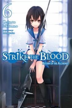 Strike the Blood, Vol. 6 (light novel): Return of the Alchemist - Book #6 of the Strike the Blood