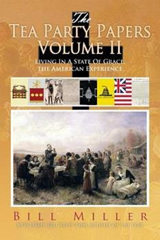 The Tea Party Papers Volume II: Living in a State of Grace, the American Experience 1483639207 Book Cover