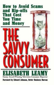 The Savvy Consumer: How to Avoid Scams and Ripoffs That Cost You Time and Money (Capital Ideas) 1931868573 Book Cover
