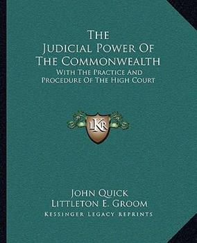 Paperback The Judicial Power of the Commonwealth : With the Practice and Procedure of the High Court Book
