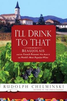 Hardcover I'll Drink to That : Beaujolais and the French Peasant Who Made It the World's Most Popular Wine Book