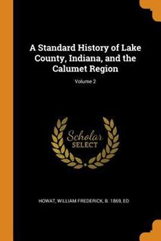 Paperback A Standard History of Lake County, Indiana, and the Calumet Region; Volume 2 Book