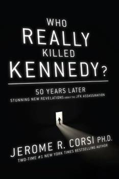 Who Really Killed Kennedy?: The Ultimate Guide to the Assassination Theories--50 Years Later