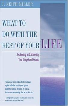 What To Do With the Rest of Your Life: Awakening and Achieving Your Unspoken Dreams 0824523202 Book Cover