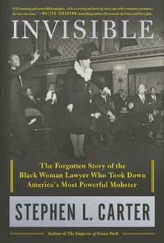 Invisible: The Forgotten Story of the Black Woman Lawyer Who Took Down America's Most Powerful Mobster 1250121973 Book Cover