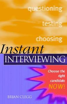 Instant Interviewing: Get the Right Information from People Now!