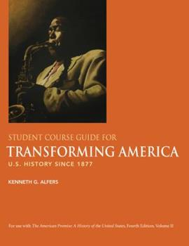 Student Course Guide for Transforming America: US History Since 1877 0312470045 Book Cover