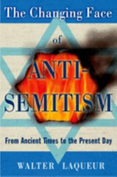 The Changing Face of Anti-Semitism: From Ancient Times to the Present Day 019534121X Book Cover