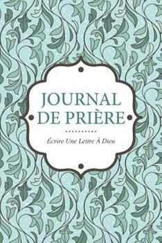 Paperback Journal de Priere: Ecrire Une Lettre a Dieu Book