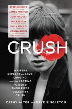 CRUSH: Writers Reflect on Love, Longing, and the Lasting Power of Their First Celebrity Crush 006239956X Book Cover