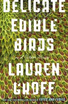 Delicate Edible Birds: And Other Stories 1401340865 Book Cover