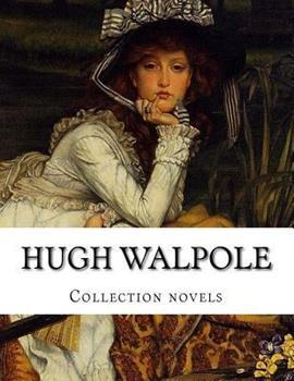 Hugh Walpole, Collection Novels 1500471135 Book Cover