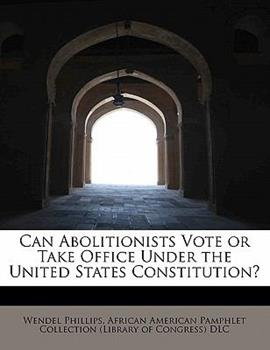 Paperback Can Abolitionists Vote or Take Office under the United States Constitution? Book