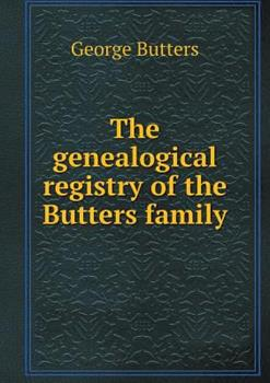 Paperback The Genealogical Registry of the Butters Family Book