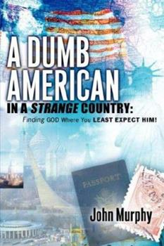 A Dumb American in a Strange Country 1600344119 Book Cover