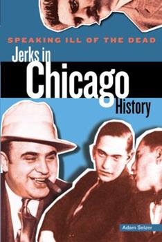 Speaking Ill of the Dead: Jerks in Chicago History 0762772913 Book Cover