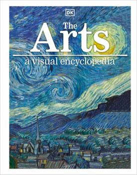 The Arts: A Visual Encyclopedia 1465461787 Book Cover