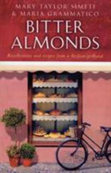Bitter Almonds:  Recollections and Recipes from a Sicilian Girlhood 0688124496 Book Cover