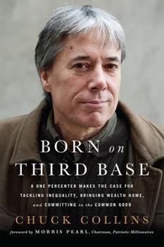 Paperback Born on Third Base: A One Percenter Makes the Case for Tackling Inequality, Bringing Wealth Home, and Committing to the Common Good Book