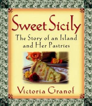 Sweet Sicily: The Story of an Island and Her Pastries 0060393238 Book Cover