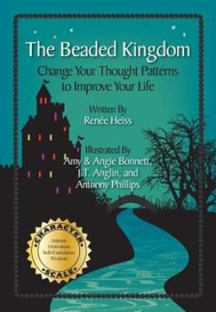 The Beaded Kingdom: Change Your Thought Patterns to Improve Your Life 0989079716 Book Cover