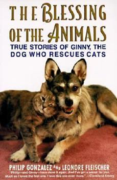 The Blessing of the Animals: True Stories of Ginny, the Dog Who Rescues Cats 0060928670 Book Cover
