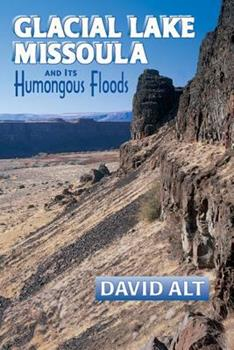 Glacial Lake Missoula and Its Humongous Floods 0878424156 Book Cover