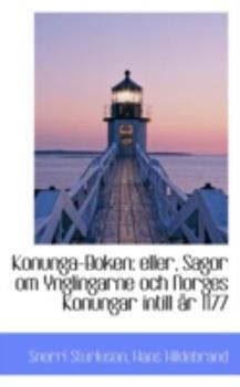 Paperback Konunga-Boken : Eller, Sagor om Ynglingarne och Norges Konungar Intill ?r 1177 Book